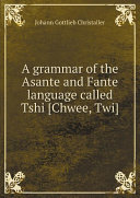 Pdf A grammar of the Asante and Fante language called Tshi [Chwee, Twi] Telecharger