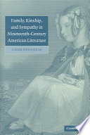 Family, Kinship, and Sympathy in Nineteenth-Century American Literature Online Book