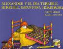 Alexander y el dia terrible, horrible, espantoso, horroroso (Alexander and the Terrible, Horrible, No Good, Very Bad Day) ebook