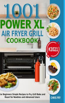 Power XL Air Fryer Grill Cookbook for Beginners 2021  Simple Recipes to Fry  Grill  Bake and Roast for Newbies and Advanced Users