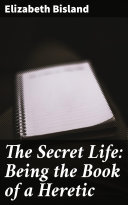 The Secret Life: Being the Book of a Heretic Pdf/ePub eBook