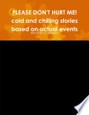 PLEASE DON T HURT ME  cold and chilling stories based on actual events