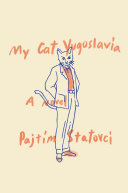 My Cat Yugoslavia by Pajtim Statovci