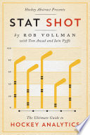 """Hockey Abstract Presents... Stat Shot: The Ultimate Guide to Hockey Analytics"" by Vollman, Rob, Awad, Tom, Fyffe, Iain"