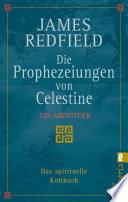 Die Prophezeiungen von Celestine  : Ein Abenteuer - Das spirituelle Kultbuch