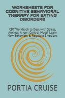 Worksheets for Cognitive Behavioral Therapy for Eating Disorders
