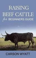 Raising Beef Cattle for Beginner's Guide