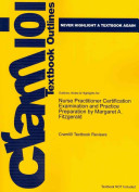 Outlines and Highlights for Nurse Practitioner Certification Examination and Practice Preparation by Margaret a Fitzgerald  Isbn