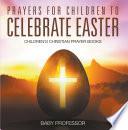 Prayers for Children to Celebrate Easter   Children s Christian Prayer Books Book