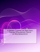 A Short Course on Spectral Theory  Graduate Texts in Mathematics