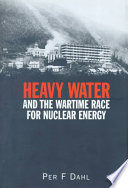 Heavy Water And The Wartime Race For Nuclear Energy PDF