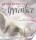 """""""After Effects Apprentice: Real-World Skills for the Aspiring Motion Graphics Artist"""" by Chris Meyer, Trish Meyer"""