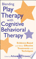 """Blending Play Therapy with Cognitive Behavioral Therapy: Evidence-Based and Other Effective Treatments and Techniques"" by Athena A. Drewes"