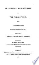 Spiritual Gleanings From The Word Of God Being Ten Lectures Delivered In London And Bath Explanatory Of Difficult Passages In Holy Scripture Book PDF