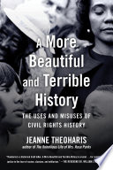 link to A more beautiful and terrible history : the uses and misuses of civil rights history in the TCC library catalog