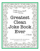 Greatest Clean Joke Book Ever . . . I Think!