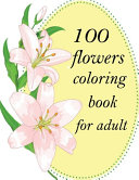 100 Flowers Coloring Book for Adult