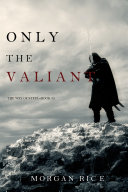 Pdf Only the Valiant (The Way of Steel—Book 2)