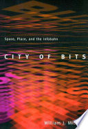 """""""City of Bits: Space, Place, and the Infobahn"""" by William John Mitchell"""