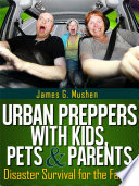 Disaster Preparedness; Urban Preppers with Kids, Pets & Parents