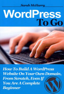 WordPress to Go: How to Build a WordPress Website on Your Own ...