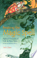 """Breaking the Magic Spell: Radical Theories of Folk and Fairy Tales"" by Jack Zipes"