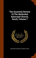 The Quarterly Review of the Methodist Episcopal Church  South  Volume 7