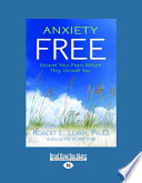 """Anxiety Free: Unravel Your Fears Before They Unravel You"" by Robert L. Leahy"