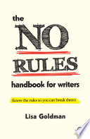 The No Rules Handbook for Writers  know the rules so you can break them  Book