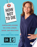 """""""How Not to Die: Surprising Lessons on Living Longer, Safer, and Healthier from America's Favorite Medical Examiner"""" by Jan Garavaglia, M.D."""