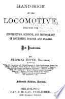 Hand book of the Locomotive  Including the Construction  Running  and Management of Locomotive Engines and Boilers