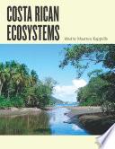"""""""Costa Rican Ecosystems"""" by Maarten Kappelle, Thomas E. Lovejoy, Rodrigo Gámez Lobo"""