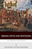 Hernan Cortes and Montezuma  the Conquistador and the Conquered Book