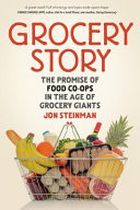 link to Grocery story : the promise of food co-ops in the age of grocery giants in the TCC library catalog