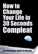 How To Change Your Life In 30 Seconds Compleat