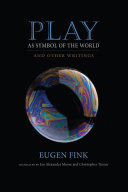 Play as Symbol of the World: And Other Writings