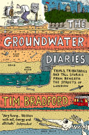 The Groundwater Diaries: Trials, Tributaries and Tall Stories from Beneath the Streets of London (Text Only) Book