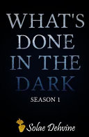 What s Done in the Dark