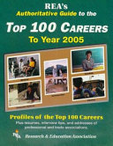 REA's Authoritative Guide to the Top 100 Careers to Year 2005