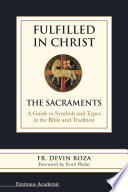 Fulfilled in Christ  The Sacraments  A Guide to Symbols and Types in the Bible and Tradition