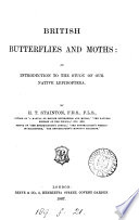 British Butterflies and Mothes  an Introduction to the Study of Our Native Lepidoptera