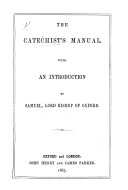 The Catechist's Manual. [By Edward Molloy Holmes.] With an Introduction by Samuel, Lord Bishop of Oxford