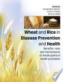 """Wheat and Rice in Disease Prevention and Health: Benefits, risks and mechanisms of whole grains in health promotion"" by Ronald Ross Watson, Victor R. Preedy, Sherma Zibadi"