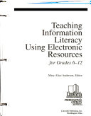 Teaching Information Literacy Using Electronic Resources for Grades 6 12