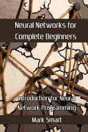 Neural Networks for Complete Beginners: Introduction for Neural ...
