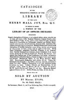 Catalogue of the Remaining Portion of the Library of the Late Henry Hall Joy ... which Will be Sold by Auction by Messrs. Evans, No.93 Pall Mall, on Saturday, March 11 and Four Following Days, (Sunday Excepted).