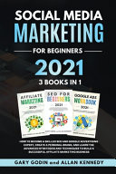 SOCIAL MEDIA MARKETING FOR BEGINNERS 2021 3 BOOKS IN 1 How to Become a Skilled SEO and Google Advertising Expert  Create a Personal Brand  and Learn the Advanced Strategies and Techniques to Build a Successful Affiliate Marketing Business