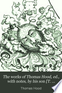 The works of Thomas Hood  ed   with notes  by his son  T  Hood  and daughter  F F  Broderip