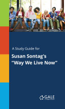 """A Study Guide for Susan Sontag's """"Way We Live Now"""""""