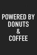 Powered by Donuts and Coffee  A 6x9 Inch Matte Softcover Journal Notebook with 120 Blank Lined Pages and a Funny Caffeine Loving Cover Slogan